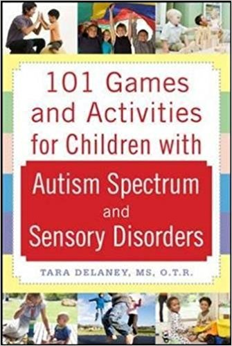 C4.335.2: 101 GAMES AND ACTIVITIES FOR CHILDREN WITH AUTISM, ASPERGERS, AND SENSORY PROCESSING DISORDERS